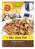 Mix ohne Fix - BAND 2!: Lieblingsgerichte aus dem...