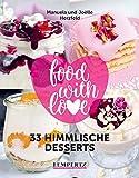 food with love - 33 himmlische Desserts: Rezepte...