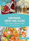 Limonade, Sirup und Slush aus dem Thermomix: Die...