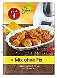 Mix ohne Fix - BAND 4!: Lieblingsgerichte aus dem...
