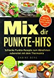 Mix dir Punkte-Hits: Schlanke Punkte-Rezepte zum...