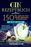 GIN Rezeptbuch: Das große Gin Buch mit über 150...