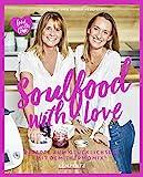 Soulfood with Love: Rezepte zum Glücklichsein mit...